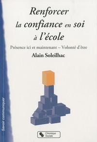 Alain Soleilhac - Renforcer la confiance en soi à l'école - Présence ici et maintenant et volonté d'être.