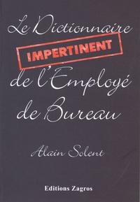 Alain Solent - Dictionnaire Impertinent de l'Employé de Bureau.