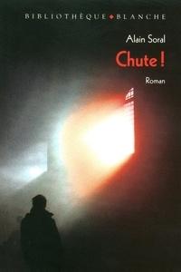 Alain Soral - Chute ! - Eloge de la disgrâce.