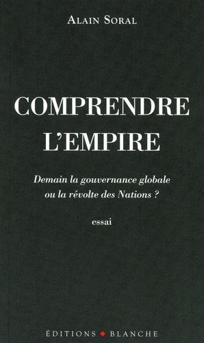 Comprendre l'empire. Demain la gouvernance globale ou la révolte des Nations ?