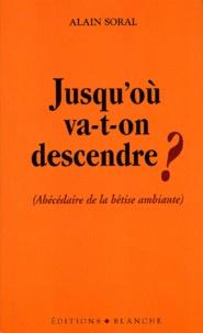 Alain Soral - Jusqu'où va-t-on descendre ? (Abécédaire de la bêtise ambiante).