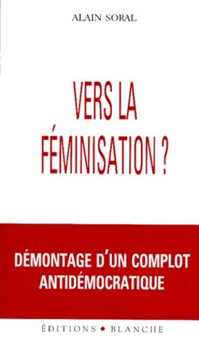Alain Soral - Vers la féminisation ? - Démontage d'un complot antidémocratique.