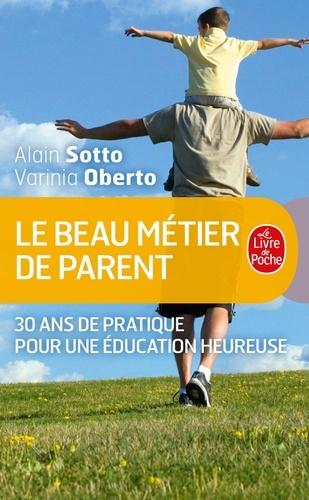 Alain Sotto et Varinia Oberto - Le beau metier de parent - 30 ans de pratique pour une éducation heureuse.