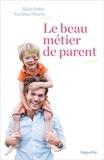 Alain Sotto et Varinia Oberto - Le beau métier de parent.
