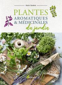 Alain Soubre - Plantes aromatiques et médicinales du jardin.