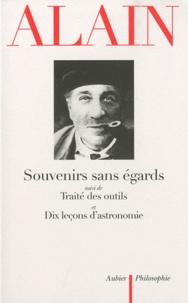 Alain - Souvenirs sans égards - Suivi de Traité des outils et Dix leçons d'astronomie.