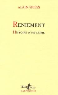 Alain Spiess - Reniement - Histoire d'un crime.