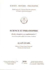 Alain Stahl - Science et philosophie. Rivales, étrangères, ou complémentaires ? - Essai d'une philosophie de la nature, moderne.