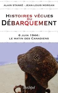 Alain Stanké et Alain Stanké - Histoires vécues du débarquement - 6 juin 1944 : Le matin des canadiens.
