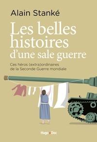 Alain Stanké - Les belles histoires d'une sale guerre - Ces héros (extra)ordinaires de la Seconde Guerre mondiale.