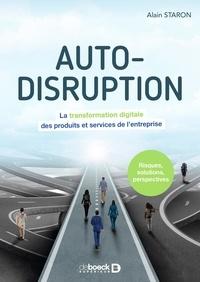 Alain Staron - Auto-disruption - La transformation digitale des produits et services de l entreprise.