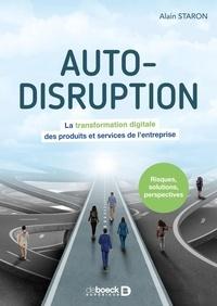 Alain Staron - Auto-disruption - La transformation digitale des produits et services de l'entreprise.