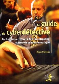 Alain Stevens - Le guide du cyberdétective.