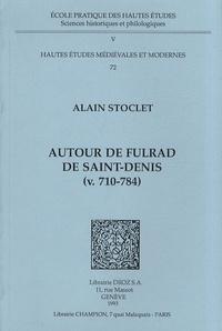 Alain Stoclet - Autour de Fulrad de Saint-Denis (v.710-784).