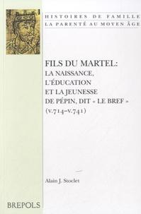 """Alain Stoclet - Fils du Martel - La naissance, l'éducation et la jeunesse de Pépin, dit """"le Bref""""(v.714-v.741)."""