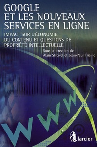 Alain Strowel et Jean-Paul Triaille - Google et les nouveaux services en ligne - Impact sur l'économie du contenu et questions de propriété intellectuelle.