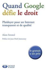 Alain Strowel - Quand Google défie le droit - Plaidoyer pour un Internet transparent et de qualité.