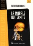 Alain Subrebost - La morale du termite - Petit traité d'éveil spirituel et social à l'usage des hérétiques.