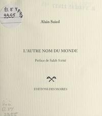 Alain Suied - L'autre nom du monde.