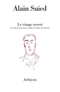 Alain Suied - Le visage secret - Précédé de trois lettres inédites d'André du Bouchet à l'auteur.