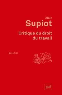 Alain Supiot - Critique du droit du travail.