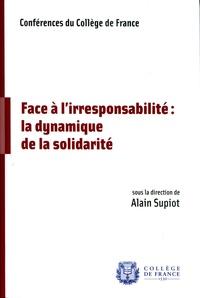 Alain Supiot - Face à l'irresponsabilité : la dynamique de la solidarité.