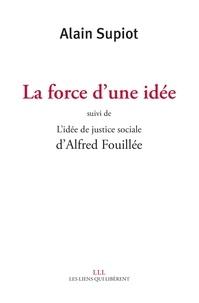 Alain Supiot et Alfred Fouillée - La force d'une idée - Suivi de L'idée de justice sociale.