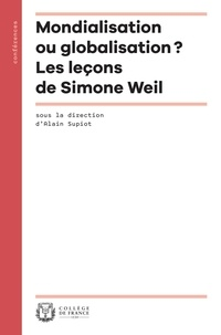 Alain Supiot - Mondialisation ou globalisation ? - Les leçons de Simone Weil.