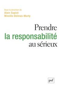 Alain Supiot et Mireille Delmas-Marty - Prendre la responsabilité au sérieux.
