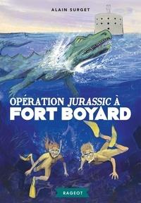 Alain Surget - Fort Boyard Tome 7 : Opération Jurassic à Fort Boyard.