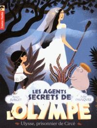 Alain Surget et Julie Faulques - Les agents secrets de l'Olympe Tome 4 : Ulysse, prisonnier de Circé.