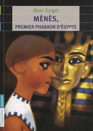 Alain Surget - Ménès, premier pharaon d'Egypte.