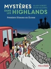 Alain Surget et Louis Alloing - Mystères dans les Highlands Tome 1 : Premiers frissons en Ecosse.