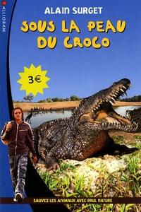 Alain Surget - Sous la peau du croco - Sauvez les animaux avec Paul Nature.