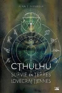Alain T. Puyssegur - Survie en terres lovecraftiennes.