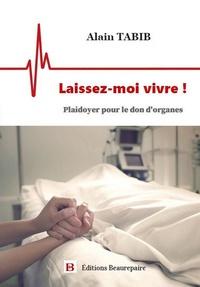Alain Tabib - Laissez-moi vivre ! - Plaidoyer pour le don d'organes.