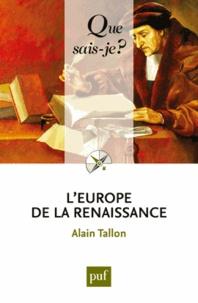 Alain Tallon - L'Europe de la renaissance.