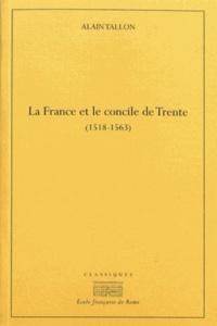 La France et le concile de Trente (1518-1563) - Alain Tallon |