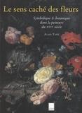 Alain Tapié et Anne-Marie Bouve de Panthou - Le sens caché des fleurs - Symbolique et botanique dans la peinture du XVIIe siècle.