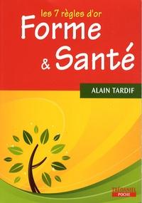 Alain Tardif - Forme et santé - Les 7 règles d'or.