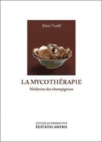 Alain Tardif - La mycothérapie - Médecine des champignons.