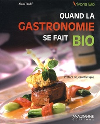 Alain Tardif - Quand la gastronomie se fait bio.