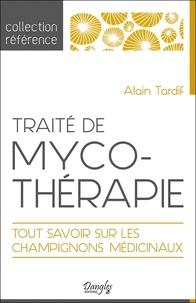 Alain Tardif - Traité de mycothérapie - Tout savoir sur les champignons médicinaux.