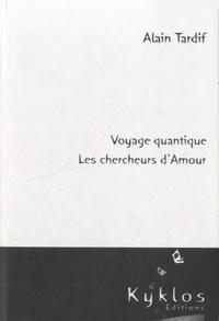 Alain Tardif - Voyage quantique - Les chercheurs d'amour.