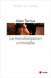 Alain Tarrius - La mondialisation criminelle.