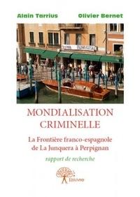 Alain Tarrius et Olivier Bernet - Mondialisation criminelle.