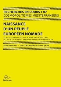 Alain Tarrius - Naissance d'un peuple européen nomade - La route cosmopolite de la mondialisation par le bas de la Turquie au Maroc par les Balkans et le Levant ibérique.