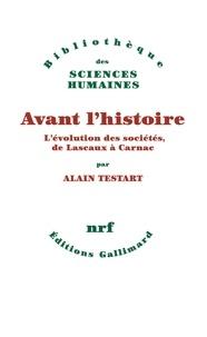 Alain Testart - Avant l'histoire - L'évolution des sociétés, de Lascaux à Carnac.