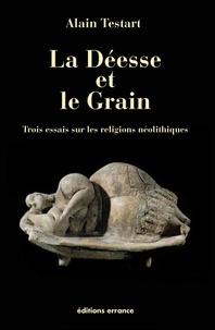 Alain Testart - La déesse et le grain - Trois essais sur les religions néolithiques.