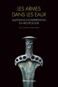 Alain Testart - Les armes dans les eaux - Questions d'interprétation en archéologie.